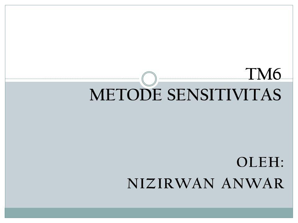 OLEH: NIZIRWAN ANWAR TM6 METODE SENSITIVITAS