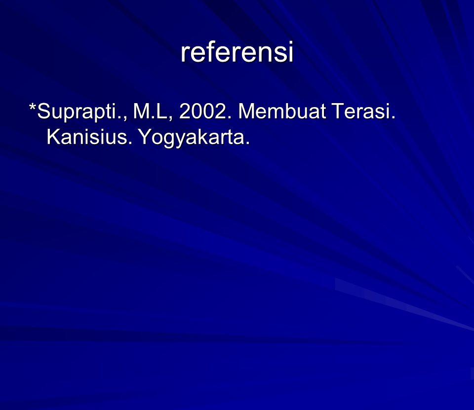 referensi *Suprapti., M.L, 2002. Membuat Terasi. Kanisius. Yogyakarta.