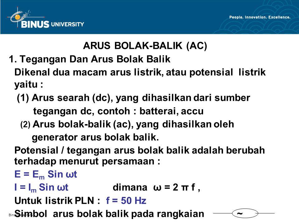 Bina Nusantara ARUS BOLAK-BALIK (AC) 1. Tegangan Dan Arus Bolak Balik Dikenal dua macam arus listrik, atau potensial listrik yaitu : (1) Arus searah (