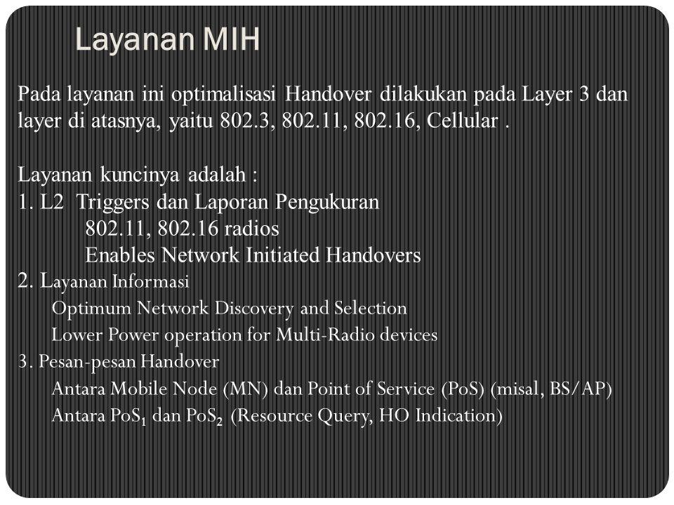 Layanan MIH Pada layanan ini optimalisasi Handover dilakukan pada Layer 3 dan layer di atasnya, yaitu 802.3, 802.11, 802.16, Cellular. Layanan kunciny