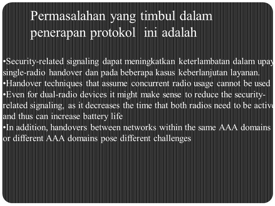 Permasalahan yang timbul dalam penerapan protokol ini adalah Security-related signaling dapat meningkatkan keterlambatan dalam upaya single-radio hand