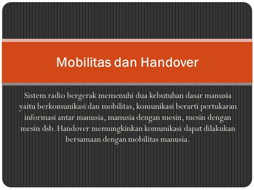 Sistem radio bergerak memenuhi dua kebutuhan dasar manusia yaitu berkomunikasi dan mobilitas, komunikasi berarti pertukaran informasi antar manusia, m