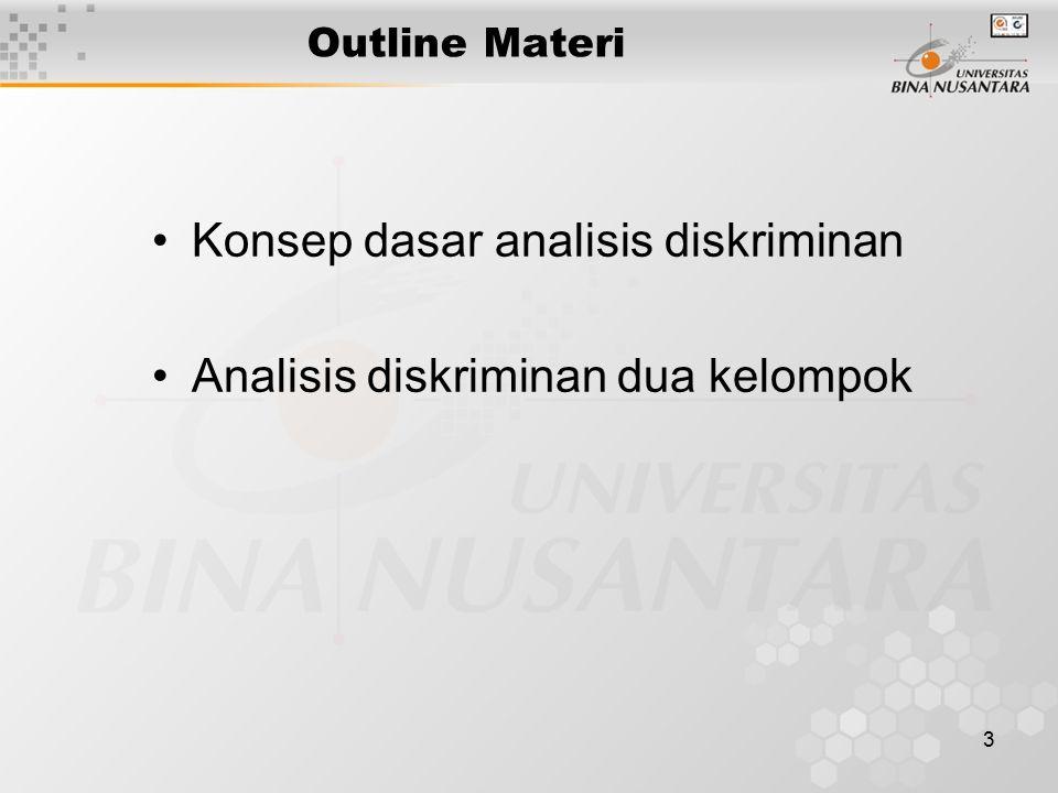 3 Outline Materi Konsep dasar analisis diskriminan Analisis diskriminan dua kelompok