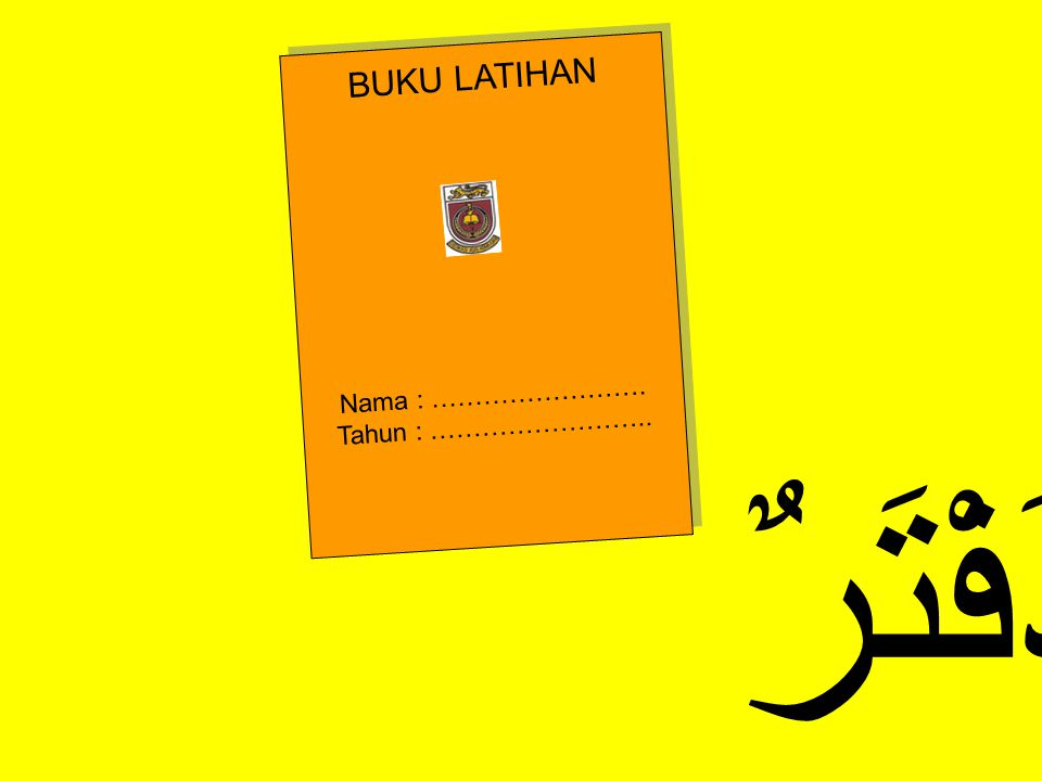 BUKU LATIHAN Nama : ……………………. Tahun : …………………….. BUKU LATIHAN Nama : …………………….