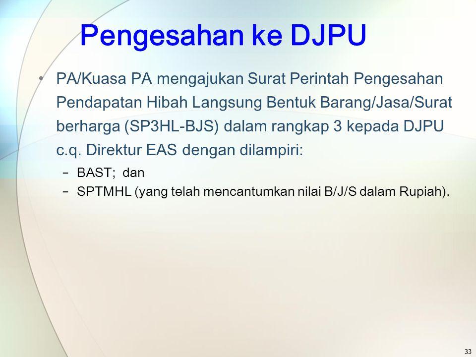 Pengesahan ke DJPU PA/Kuasa PA mengajukan Surat Perintah Pengesahan Pendapatan Hibah Langsung Bentuk Barang/Jasa/Surat berharga (SP3HL-BJS) dalam rang