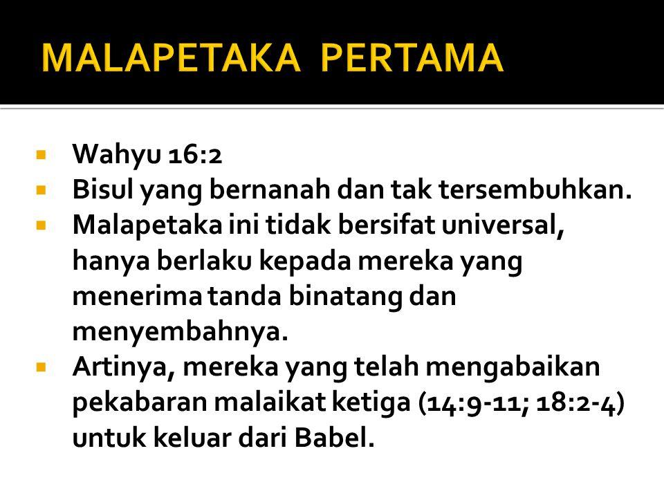  Wahyu 16:2  Bisul yang bernanah dan tak tersembuhkan.  Malapetaka ini tidak bersifat universal, hanya berlaku kepada mereka yang menerima tanda bi