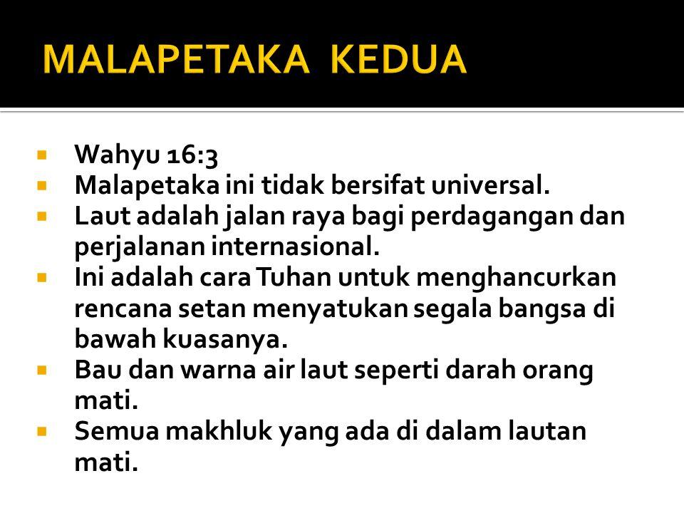  Wahyu 16:3  Malapetaka ini tidak bersifat universal.  Laut adalah jalan raya bagi perdagangan dan perjalanan internasional.  Ini adalah cara Tuha