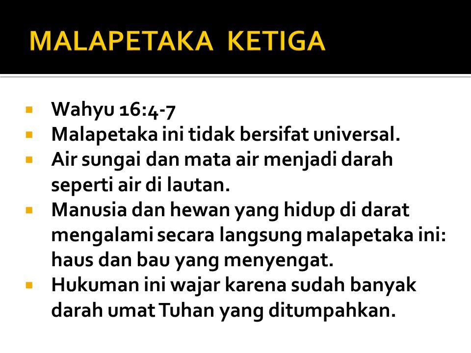  Wahyu 16:4-7  Malapetaka ini tidak bersifat universal.  Air sungai dan mata air menjadi darah seperti air di lautan.  Manusia dan hewan yang hidu
