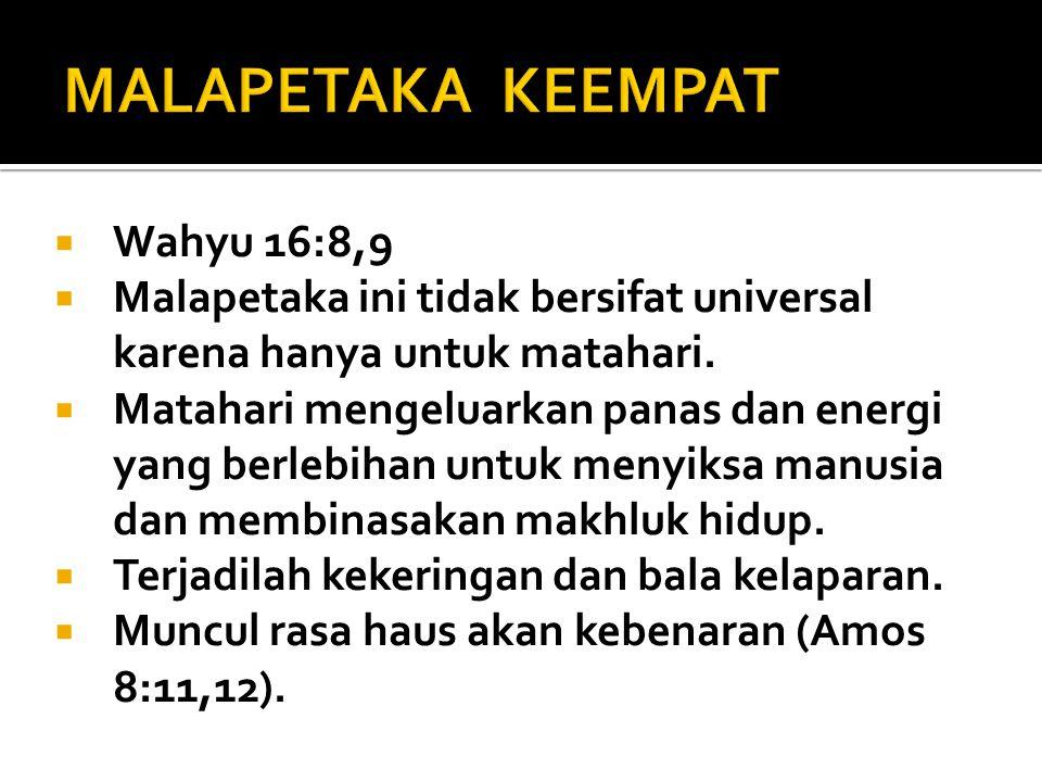  Wahyu 16:8,9  Malapetaka ini tidak bersifat universal karena hanya untuk matahari.  Matahari mengeluarkan panas dan energi yang berlebihan untuk m