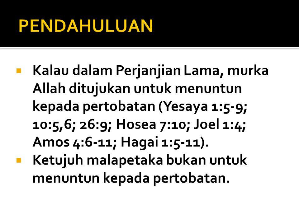  Kalau dalam Perjanjian Lama, murka Allah ditujukan untuk menuntun kepada pertobatan (Yesaya 1:5-9; 10:5,6; 26:9; Hosea 7:10; Joel 1:4; Amos 4:6-11;