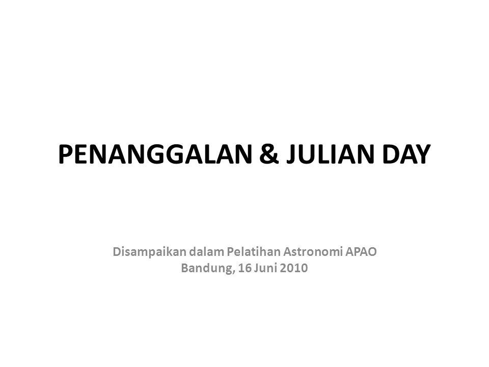 PENANGGALAN & JULIAN DAY Disampaikan dalam Pelatihan Astronomi APAO Bandung, 16 Juni 2010