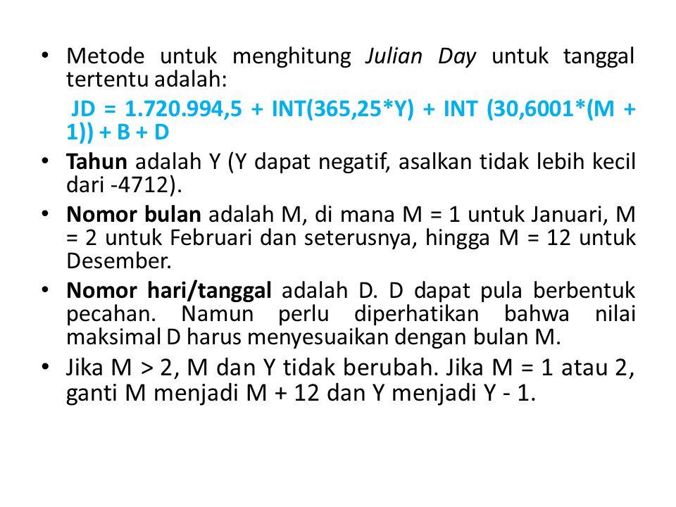 Metode untuk menghitung Julian Day untuk tanggal tertentu adalah: JD = 1.720.994,5 + INT(365,25*Y) + INT (30,6001*(M + 1)) + B + D Tahun adalah Y (Y dapat negatif, asalkan tidak lebih kecil dari -4712).