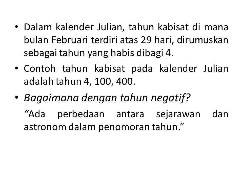 Dalam kalender Julian, tahun kabisat di mana bulan Februari terdiri atas 29 hari, dirumuskan sebagai tahun yang habis dibagi 4.