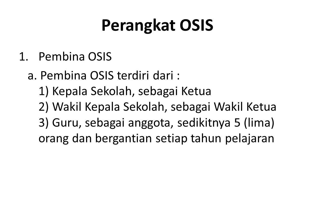 1.Pembina OSIS a. Pembina OSIS terdiri dari : 1) Kepala Sekolah, sebagai Ketua 2) Wakil Kepala Sekolah, sebagai Wakil Ketua 3) Guru, sebagai anggota,