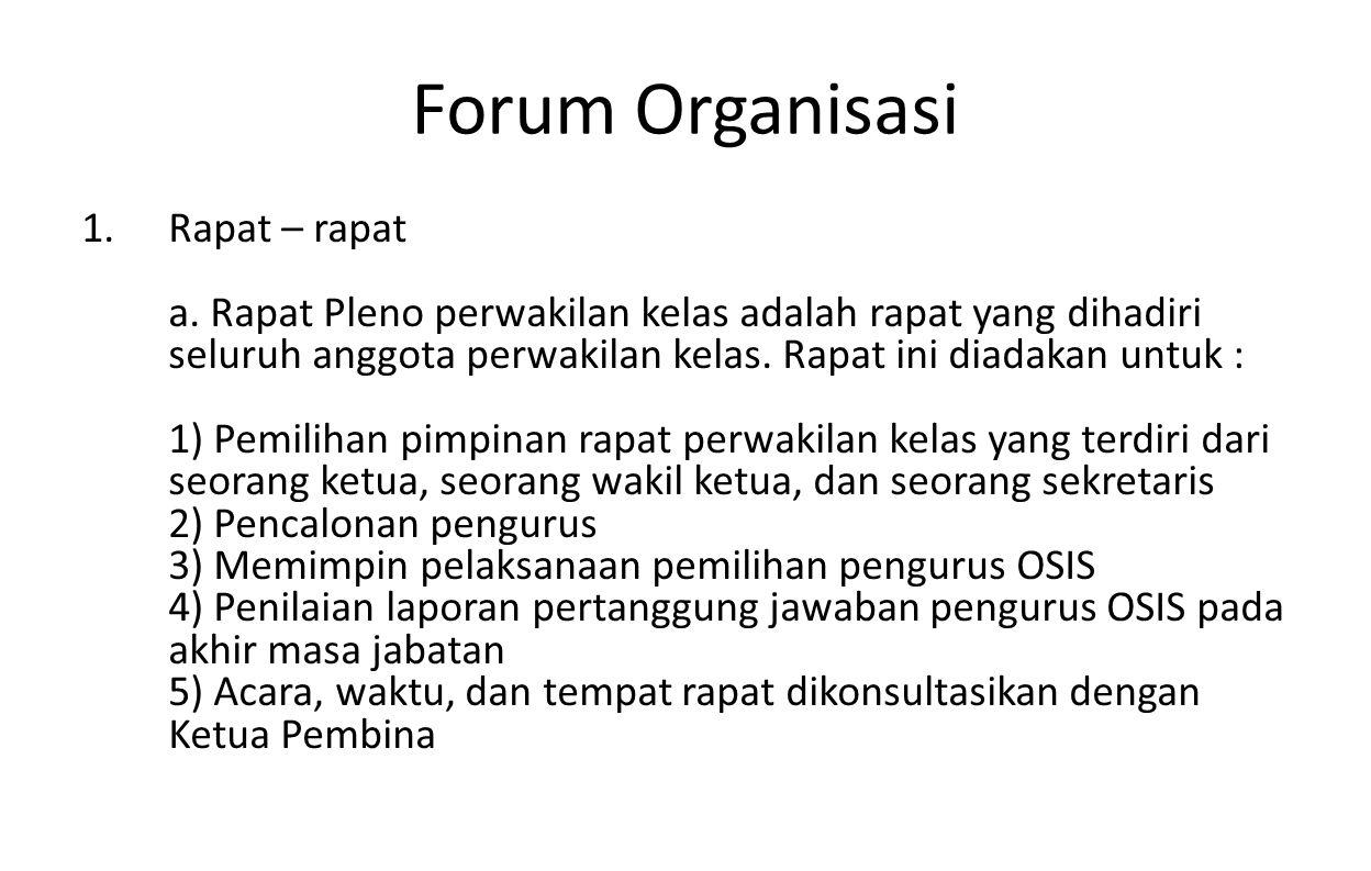 Forum Organisasi 1.Rapat – rapat a. Rapat Pleno perwakilan kelas adalah rapat yang dihadiri seluruh anggota perwakilan kelas. Rapat ini diadakan untuk