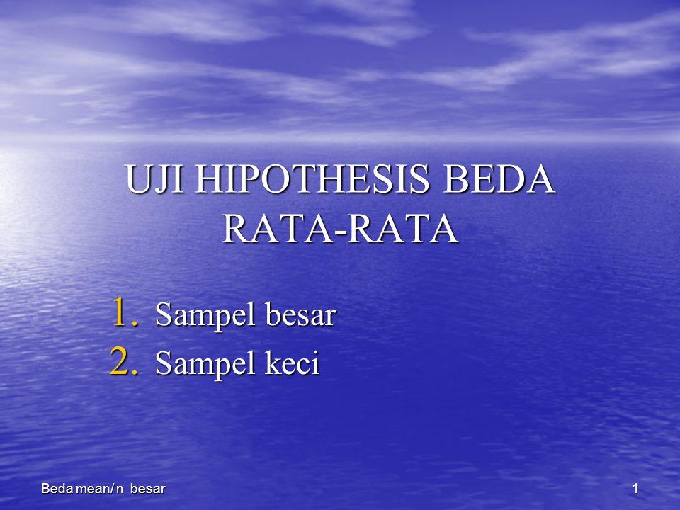 1 Beda mean/ n besar UJI HIPOTHESIS BEDA RATA-RATA 1. Sampel besar 2. Sampel keci