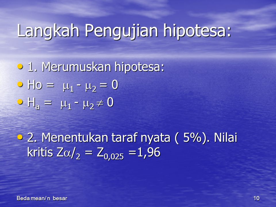 Beda mean/ n besar10 Langkah Pengujian hipotesa: 1. Merumuskan hipotesa: 1. Merumuskan hipotesa: Ho =  1 -  2 = 0 Ho =  1 -  2 = 0 H a =  1 -  2