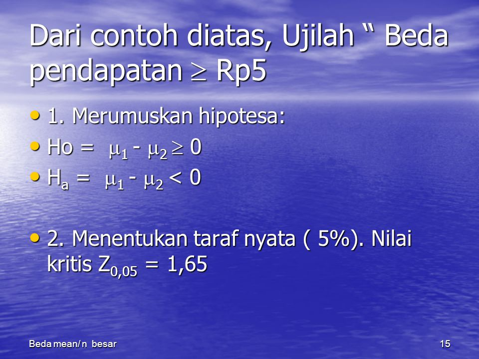 Beda mean/ n besar15 Dari contoh diatas, Ujilah Beda pendapatan  Rp5 1.