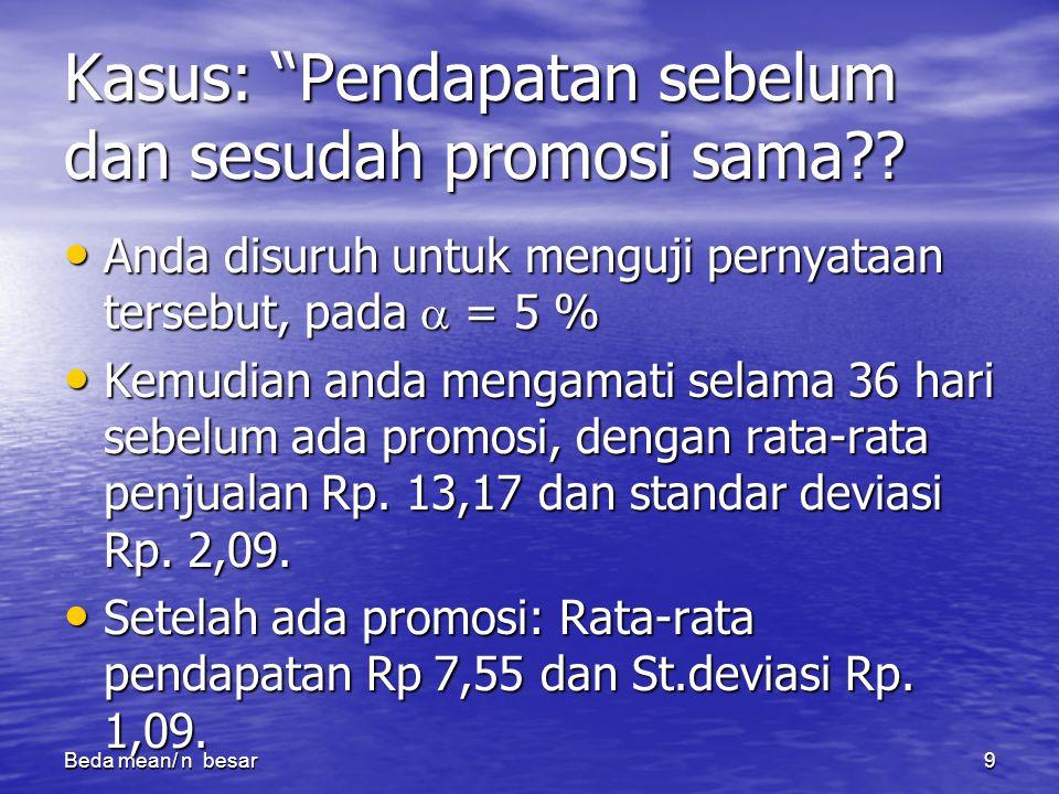 Beda mean/ n besar9 Kasus: Pendapatan sebelum dan sesudah promosi sama?.
