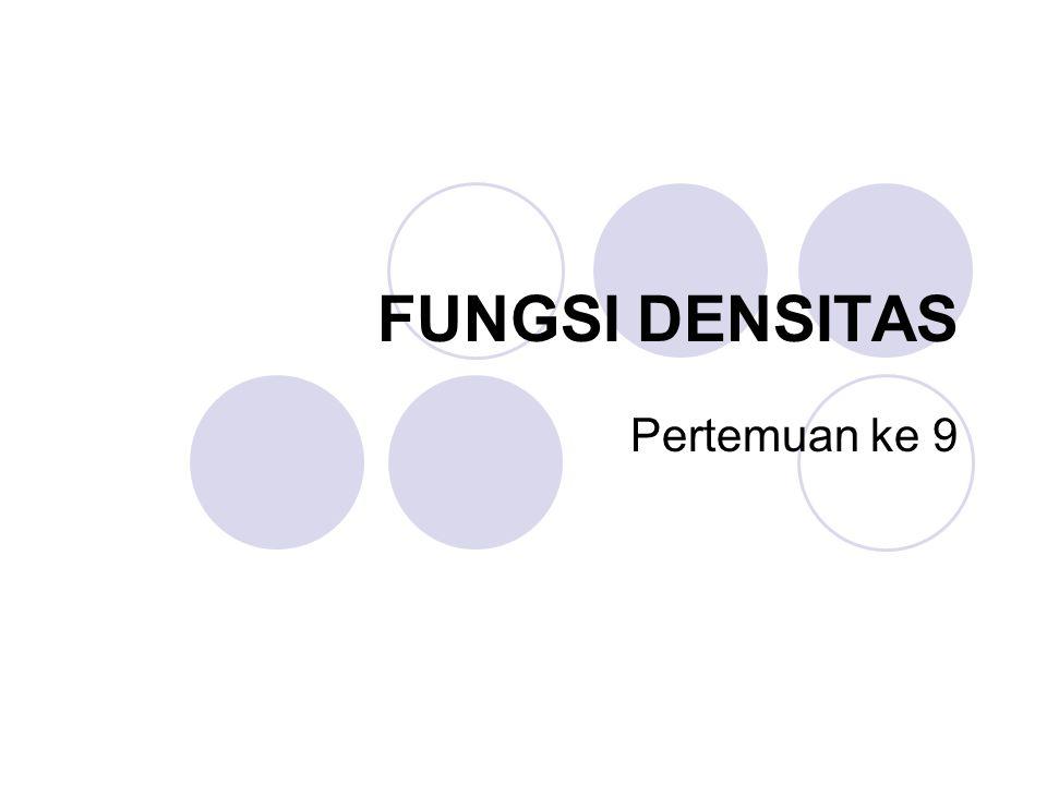 FUNGSI DENSITAS Pertemuan ke 9