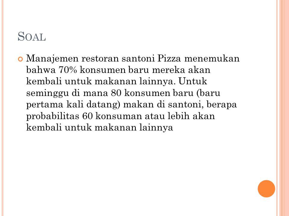 S OAL Manajemen restoran santoni Pizza menemukan bahwa 70% konsumen baru mereka akan kembali untuk makanan lainnya. Untuk seminggu di mana 80 konsumen