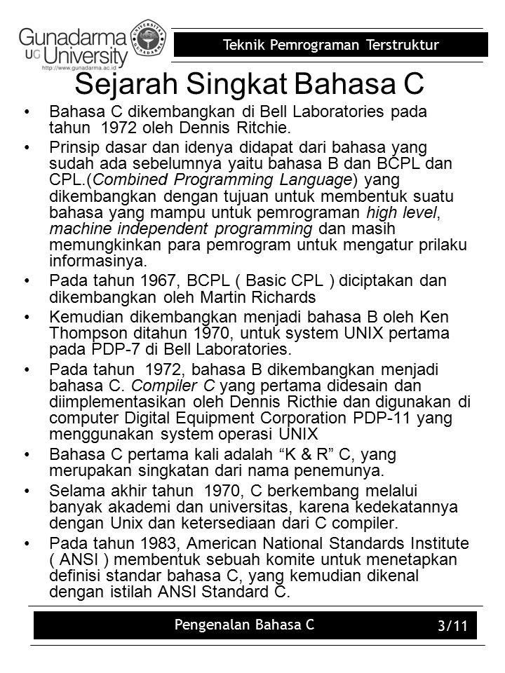 Teknik Pemrograman Terstruktur Pengenalan Bahasa C 3/11 Sejarah Singkat Bahasa C Bahasa C dikembangkan di Bell Laboratories pada tahun 1972 oleh Dennis Ritchie.