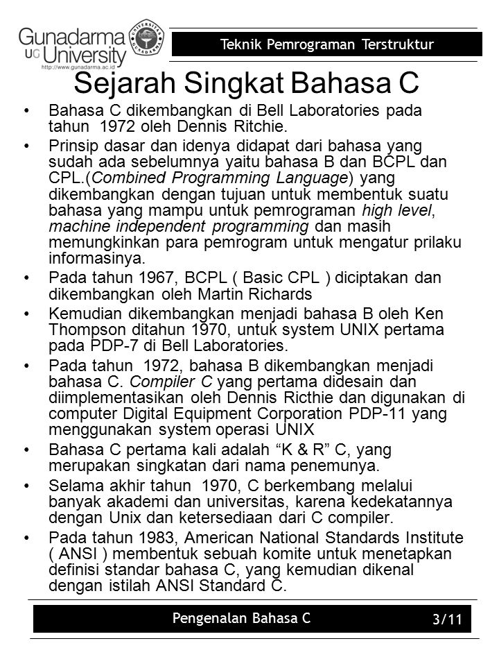 Teknik Pemrograman Terstruktur Pengenalan Bahasa C 3/11 Sejarah Singkat Bahasa C Bahasa C dikembangkan di Bell Laboratories pada tahun 1972 oleh Denni