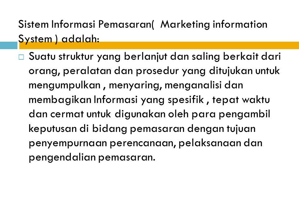 Sistem Informasi Pemasaran( Marketing information System ) adalah:  Suatu struktur yang berlanjut dan saling berkait dari orang, peralatan dan prosed