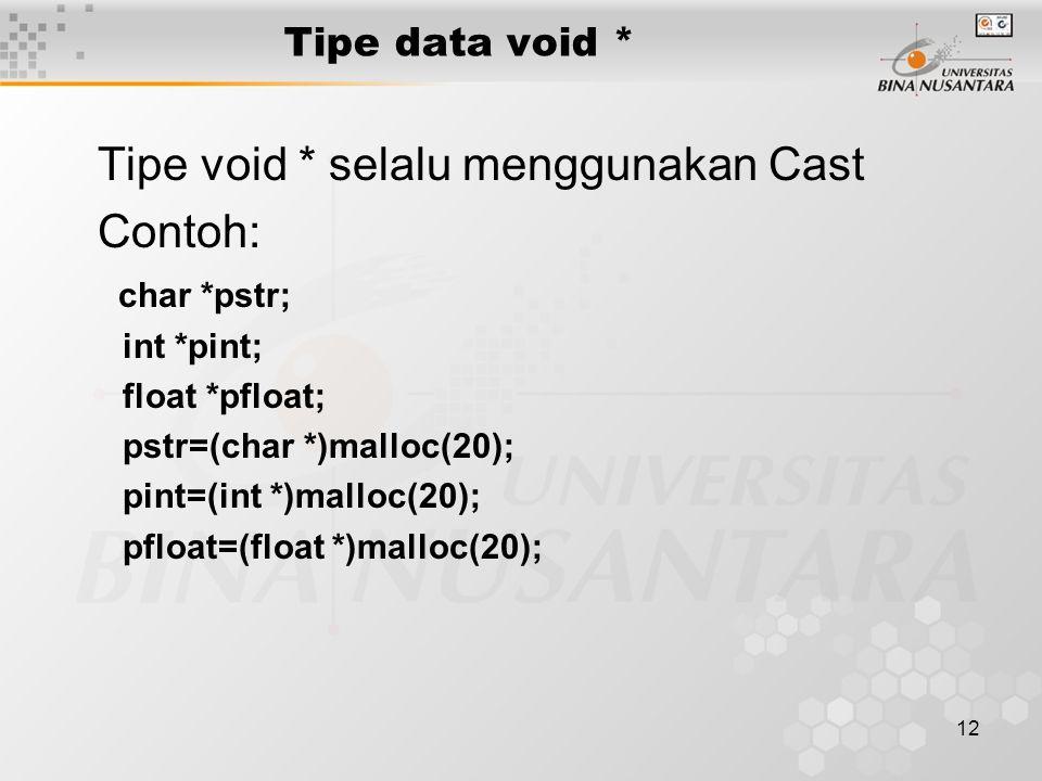 12 Tipe data void * Tipe void * selalu menggunakan Cast Contoh: char *pstr; int *pint; float *pfloat; pstr=(char *)malloc(20); pint=(int *)malloc(20);