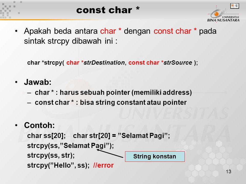 13 const char * Apakah beda antara char * dengan const char * pada sintak strcpy dibawah ini : char *strcpy( char *strDestination, const char *strSour