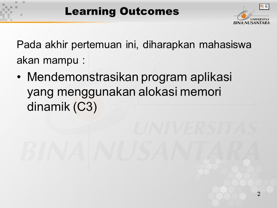 2 Learning Outcomes Pada akhir pertemuan ini, diharapkan mahasiswa akan mampu : Mendemonstrasikan program aplikasi yang menggunakan alokasi memori din