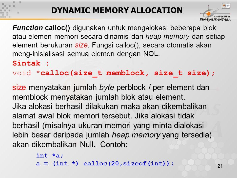 21 DYNAMIC MEMORY ALLOCATION Sintak : void *calloc(size_t memblock, size_t size); size menyatakan jumlah byte perblock / per element dan memblock meny