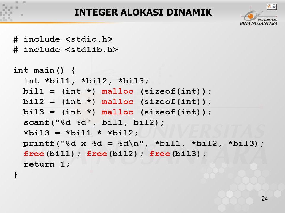 24 INTEGER ALOKASI DINAMIK # include int main() { int *bil1, *bil2, *bil3; bil1 = (int *) malloc (sizeof(int)); bil2 = (int *) malloc (sizeof(int)); b