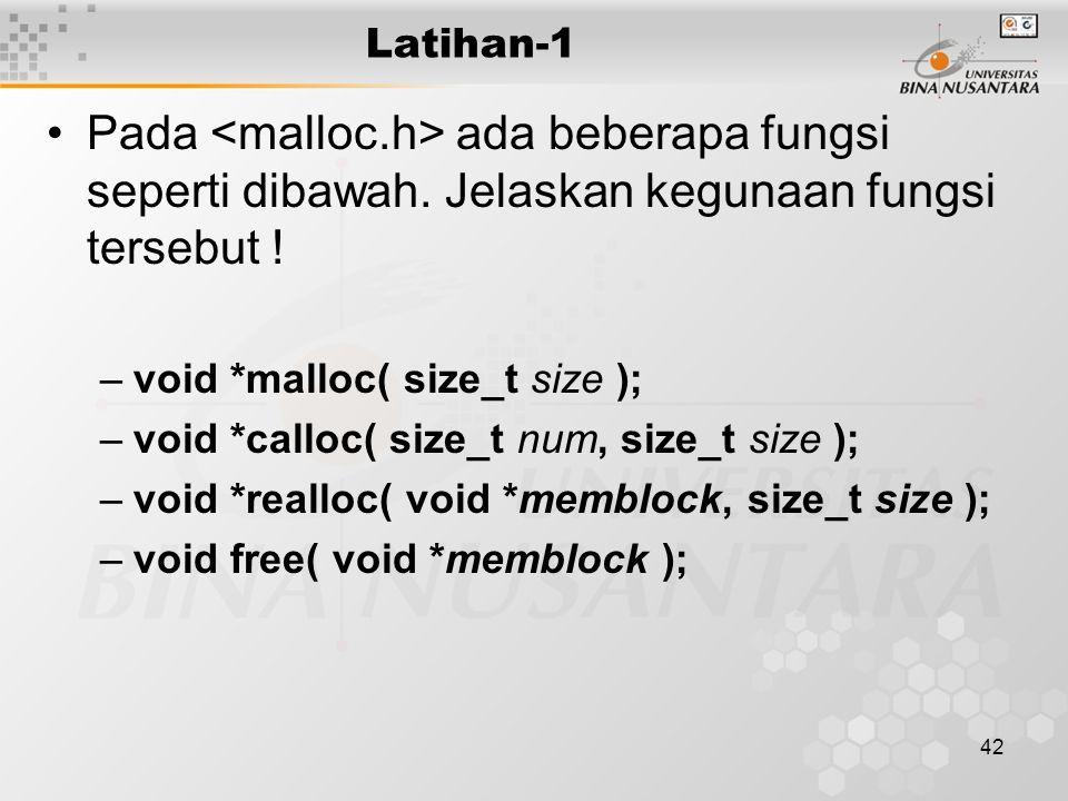 42 Latihan-1 Pada ada beberapa fungsi seperti dibawah. Jelaskan kegunaan fungsi tersebut ! –void *malloc( size_t size ); –void *calloc( size_t num, si