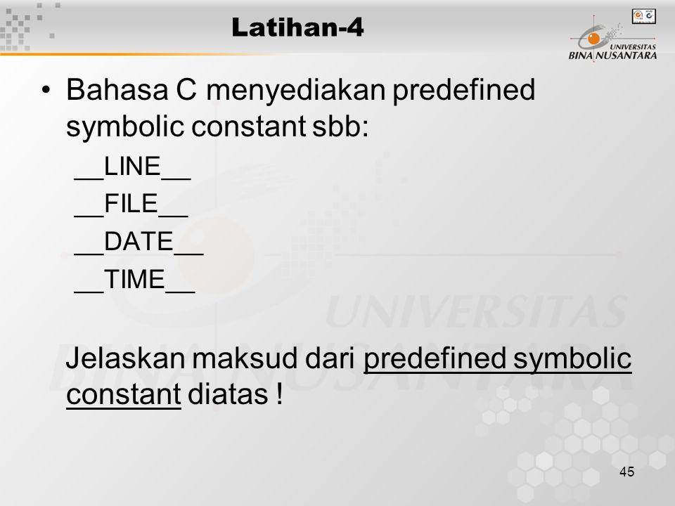 45 Latihan-4 Bahasa C menyediakan predefined symbolic constant sbb: __LINE__ __FILE__ __DATE__ __TIME__ Jelaskan maksud dari predefined symbolic const