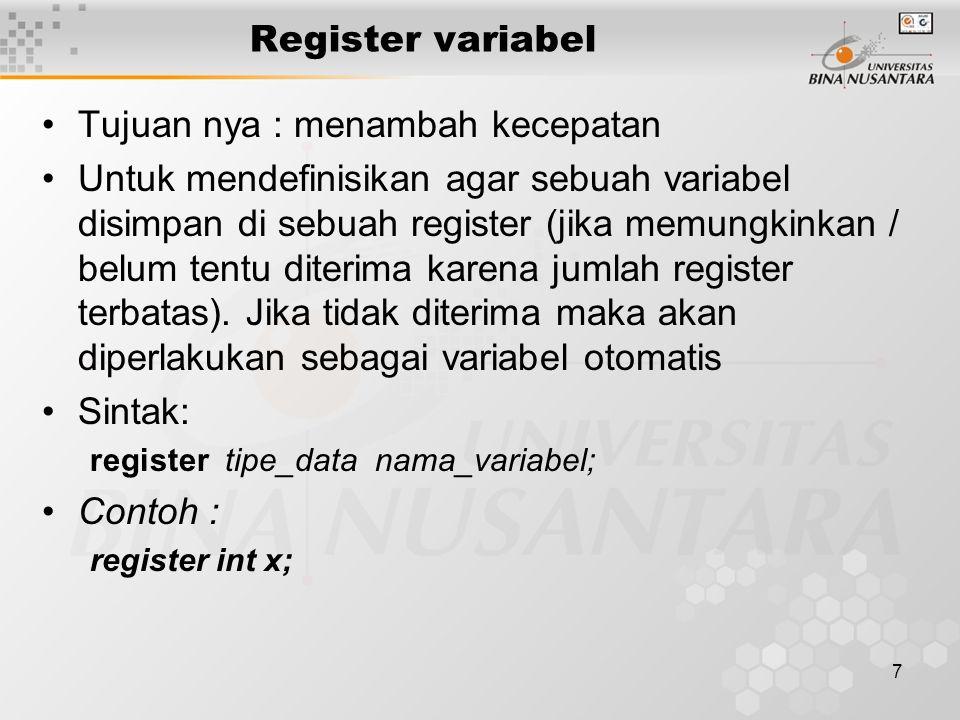 7 Register variabel Tujuan nya : menambah kecepatan Untuk mendefinisikan agar sebuah variabel disimpan di sebuah register (jika memungkinkan / belum t