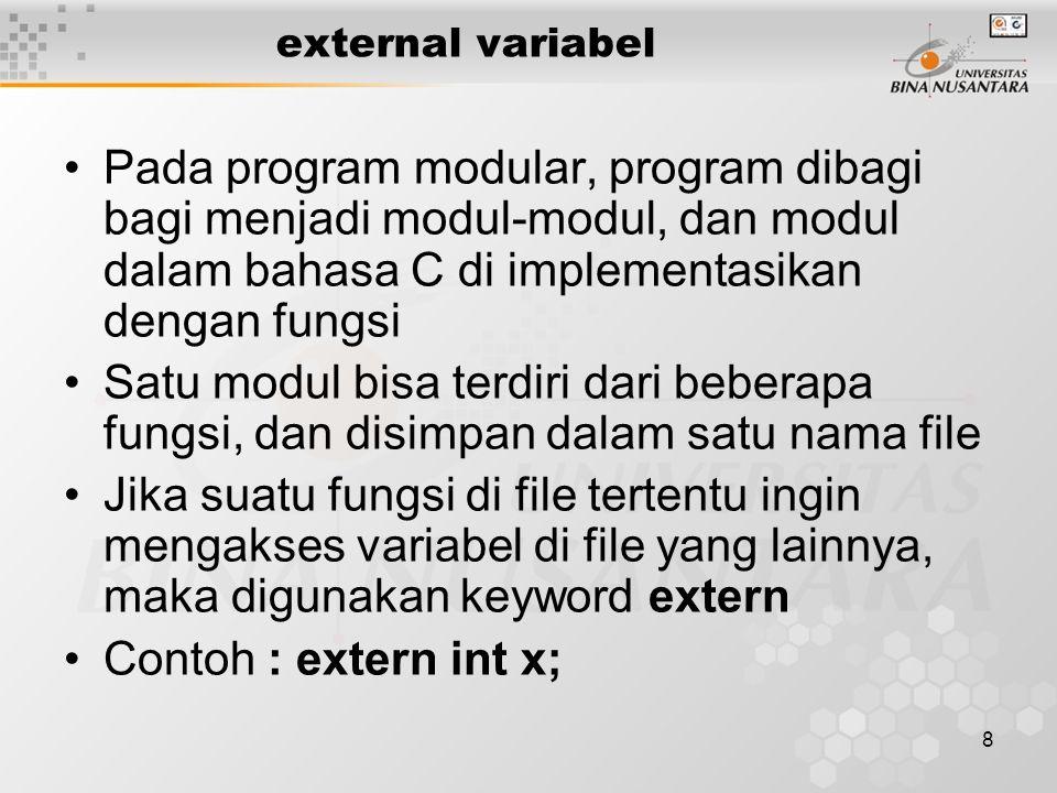 8 external variabel Pada program modular, program dibagi bagi menjadi modul-modul, dan modul dalam bahasa C di implementasikan dengan fungsi Satu modu