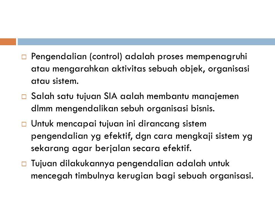  Pengendalian (control) adalah proses mempenagruhi atau mengarahkan aktivitas sebuah objek, organisasi atau sistem.  Salah satu tujuan SIA aalah mem