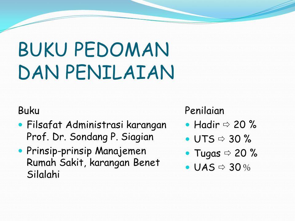 BUKU PEDOMAN DAN PENILAIAN Buku Filsafat Administrasi karangan Prof. Dr. Sondang P. Siagian Prinsip-prinsip Manajemen Rumah Sakit, karangan Benet Sila
