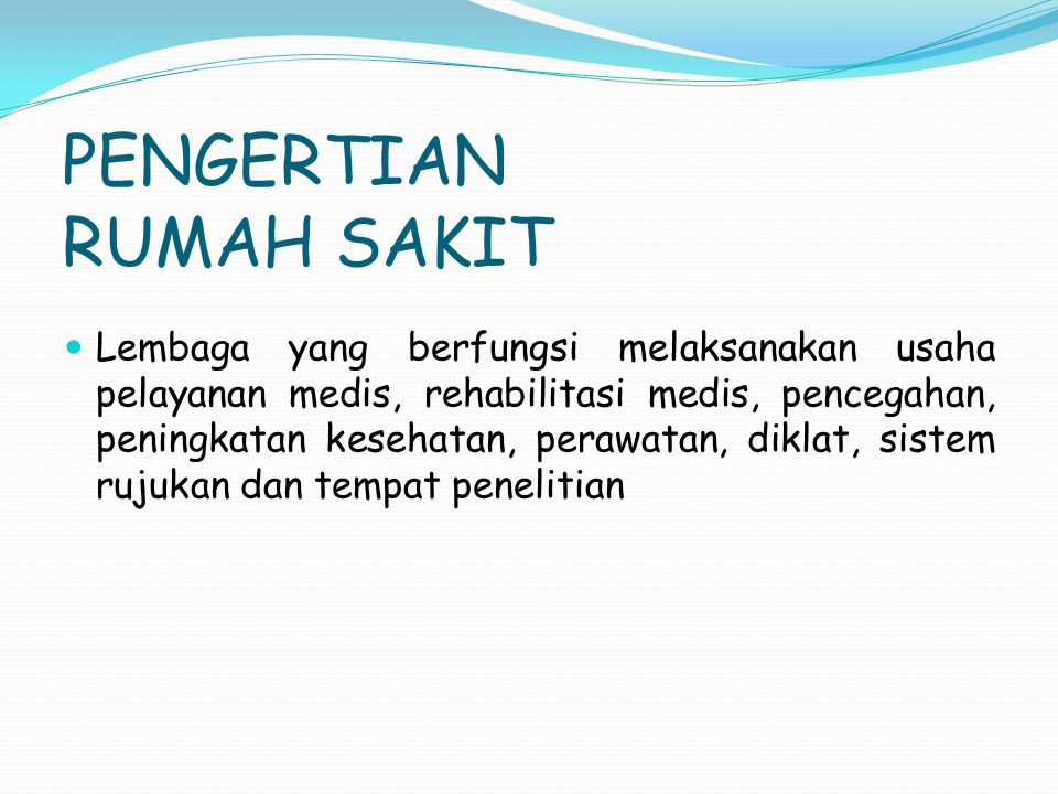 PENGERTIAN RUMAH SAKIT Lembaga yang berfungsi melaksanakan usaha pelayanan medis, rehabilitasi medis, pencegahan, peningkatan kesehatan, perawatan, di
