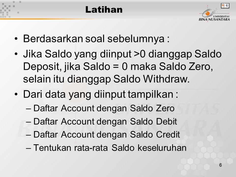 6 Latihan Berdasarkan soal sebelumnya : Jika Saldo yang diinput >0 dianggap Saldo Deposit, jika Saldo = 0 maka Saldo Zero, selain itu dianggap Saldo Withdraw.