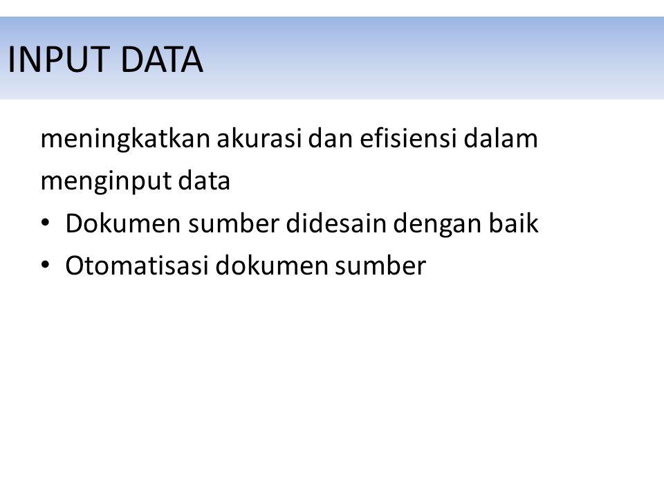 INPUT DATA meningkatkan akurasi dan efisiensi dalam menginput data Dokumen sumber didesain dengan baik Otomatisasi dokumen sumber