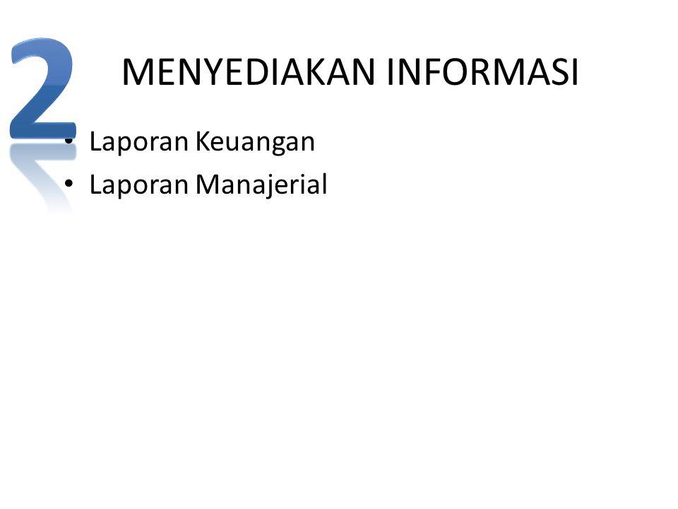 MENYEDIAKAN INFORMASI Laporan Keuangan Laporan Manajerial