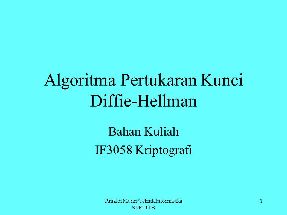 Rinaldi Munir/Teknik Informatika STEI-ITB 1 Algoritma Pertukaran Kunci Diffie-Hellman Bahan Kuliah IF3058 Kriptografi
