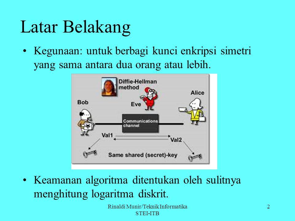 Rinaldi Munir/Teknik Informatika STEI-ITB 2 Kegunaan: untuk berbagi kunci enkripsi simetri yang sama antara dua orang atau lebih. Keamanan algoritma d