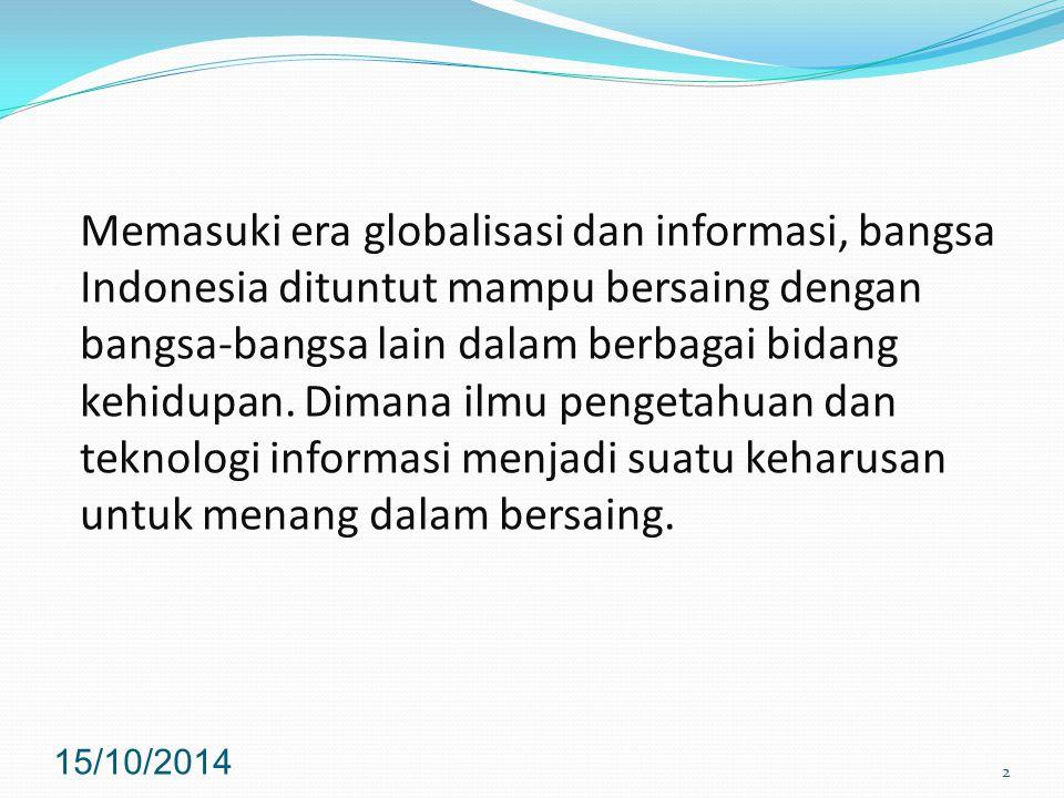 Memasuki era globalisasi dan informasi, bangsa Indonesia dituntut mampu bersaing dengan bangsa-bangsa lain dalam berbagai bidang kehidupan.