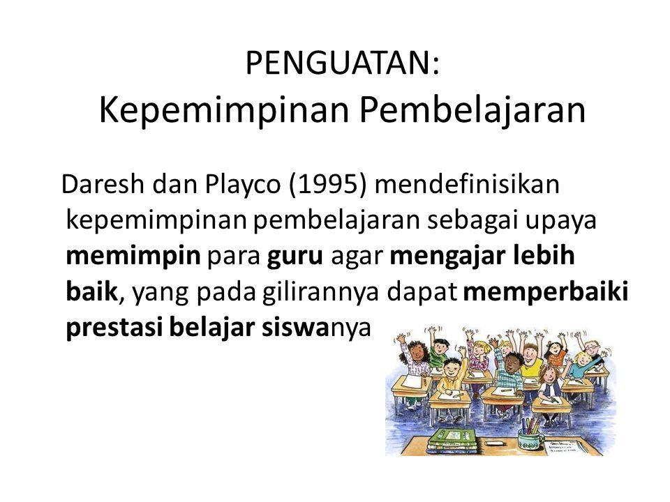PENGUATAN: Kepemimpinan Pembelajaran Daresh dan Playco (1995) mendefinisikan kepemimpinan pembelajaran sebagai upaya memimpin para guru agar mengajar lebih baik, yang pada gilirannya dapat memperbaiki prestasi belajar siswanya