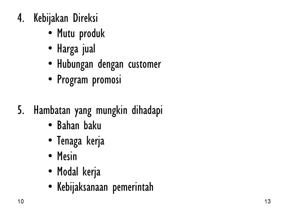 1013 4.Kebijakan Direksi Mutu produk Harga jual Hubungan dengan customer Program promosi 5.Hambatan yang mungkin dihadapi Bahan baku Tenaga kerja Mesin Modal kerja Kebijaksanaan pemerintah
