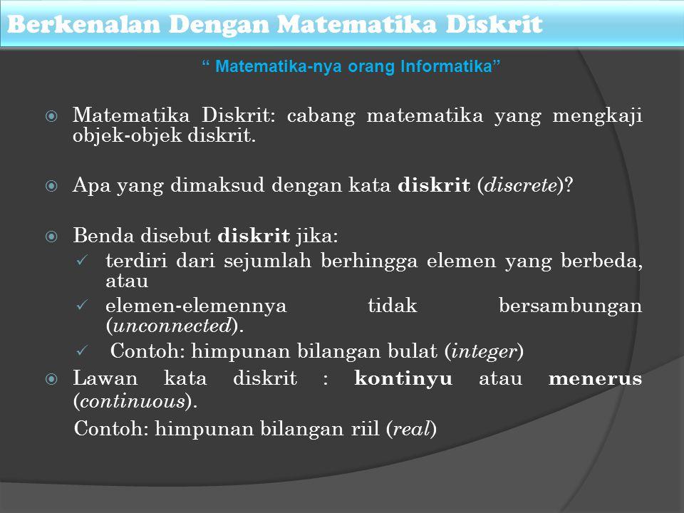 Berkenalan Dengan Matematika Diskrit  Matematika Diskrit: cabang matematika yang mengkaji objek-objek diskrit.
