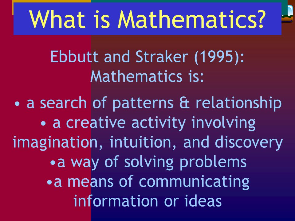 "De Lange (2005) stated: ""Mathematics could be seen as the language that describes patterns – both patterns in nature and patterns invented by the huma"